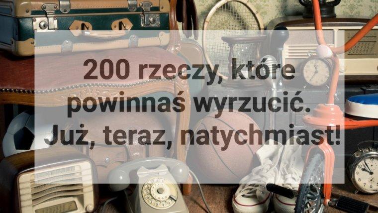 200 rzeczy, które powinnaś wyrzucić